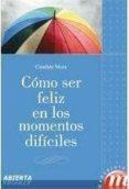 como ser feliz en los momentos dificiles-candide moix-9788427130548