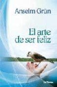 EL ARTE DE SER FELIZ - 9788429317848 - ANSELM GRÜN