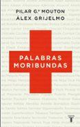 PALABRAS MORIBUNDAS - 9788430608348 - ALEX GRIJELMO