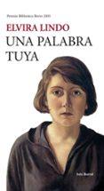 UNA PALABRA TUYA (PREMIO BIBLIOTECA BREVE 2005) - 9788432212048 - ELVIRA LINDO