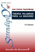TREINTA PALABRAS PARA LA MADUREZ - 9788433012548 - JOSE ANTONIO GARCIA-MONGE