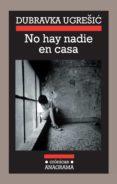NO HAY NADIE EN CASA - 9788433925848 - DUBRAVKA UGRESIC