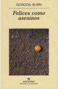 FELICES COMO ASESINOS - 9788433969248 - GORDON BURN
