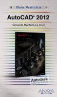 AUTOCAD 2012 (GUIA PRACTICA) - 9788441529748 - FERNANDO MONTAÑO LA CRUZ