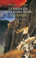 LA FORMACION DE LA TIERRA MEDIA (HISTORIA DE LA TIERRA MEDIA; T. 4) - 9788445071748 - J.R.R. TOLKIEN