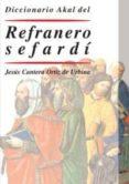 DICCIONARIO AKAL DEL REFRANERO SEFARDI - 9788446019848 - JESUS CANTERA ORTIZ DE URBINA