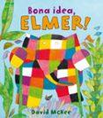 BONA IDEA, ELMER! - 9788448825348 - DAVID MCKEE