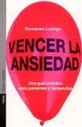 VENCER LA ANSIEDAD: UNA GUIA PRACTICA PARA PACIENTES Y TERAPEUTAS - 9788449313448 - DOMENEC LUENGO