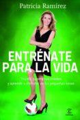 ENTRENATE PARA LA VIDA - 9788467007848 - PATRICIA RAMIREZ