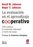 LA EVALUACIÓN EN EL APRENDIZAJE COOPERATIVO: COMO MEJORAR LA EVALUACION INDIVIDUAL A TRAVES DEL GRUPO - 9788467555448 - DAVID W. JOHNSON