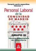 PERSONAL LABORAL DE LA COMUNIDAD DE MADRID. GRUPO III. TECNICOS ESPECIALISTAS DE LABORATORIO. TEMARIO PARTE ESPECIFICA VOLUMEN I - 9788467671148 - VV.AA.