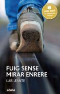 FUIG SENSE MIRAR ENRERE (PREMI EDEBE JUVENIL XXIV) - 9788468317748 - LUIS LEANTE