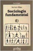 SOCIOLOGIA FUNDAMENTAL - 9788474321548 - NORBERT ELIAS