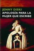APOLOGIA PARA LA MUJER QUE ESCRIBE - 9788477652748 - JENNY DISKI