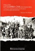 LA GUERRA CIVIL EN CIUDAD REAL (1936-1939): CONFLICTO Y REVOLUCION EN UNA PROVINCIA DE LA RETAGUARDIA REPUBLICANA - 9788477893448 - FRANCISCO ALIA MIRANDA
