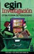 EGIN INVESTIGACION: OTRA FORMA DE PERIODISMO - 9788481361148 - PEPE REI