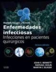 ENFERMEDADES INFECCIOSAS. INFECCIONES EN PACIENTES QUIRUGICOS. 8ª EDICION. - 9788490229248 - JOHN BENNETT