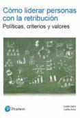 como liderar personas con la retribucion: politicas, criterios y valores-guido stein-carlos anta-9788490355848