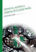 MISTERIOS, SECRETOS Y ENIGMAS DE LA EDAD MEDIA - 9788490774748 - JOSE LUIS CORRAL