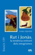 Descargas gratuitas de grabaciones de libros. RUT I JONÀS, LA TENDRESA ENFRONT DELS INTEGRISMES de JOSEP LLIGADAS VENDRELL (Literatura española) 9788491652748 PDF