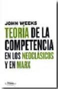 TEORIA DE LA COMPETENCIA EN LOS NEOCLASICOS Y EN MARX - 9788492724048 - JOHN R. WEEKS