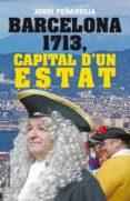 BARCELONA 1713, CAPITAL D UN ESTAT - 9788494133848 - JORDI PEÑARROJA VILLANUEVA