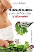EL LIBRO DE LA DIETA Y LAS RECETAS CONTRA LA INFLAMACION - 9788497776448 - JESSICA K. BLACK