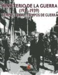 MINISTERIO DE LA GUERRA (1931-1939): TIEMPOS DE PAZ, TIEMPOS DE G UERRA - 9788497816748 - VV.AA.