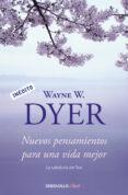 NUEVOS PENSAMIENTOS PARA UNA VIDA MEJOR - 9788499088648 - WAYNE W. DYER