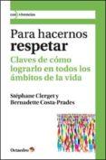 PARA HACERNOS RESPETAR: CLAVES DE COMO LOGRARLO EN TODOS LOS AMBI TOS DE LA VIDA - 9788499211848 - STEPHANE CLERGET