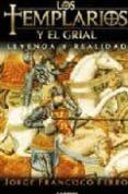 LOS TEMPLARIOS Y EL GRIAL: LEYENDA Y REALIDAD - 9789870005148 - JORGE FRANCISCO FERRO