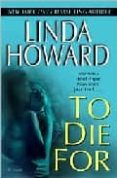 TO DIE FOR - 9780345476258 - LINDA HOWARD