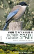 where to watch birds in southern and western spain: andalucia, extremadura and gibraltar (3rd rev. ed.)-andrew m. paterson-ernest garcia-9780713683158