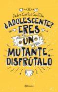 ¿ADOLESCENTE? ERES UN MUTANTE (EBOOK) - 9786070727658 - FREDO CARLOS GUILLEN