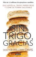 SIN TRIGO, GRACIAS - 9788403014558 - WILLIAM DAVIS