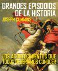 grandes episodios de la historia-joseph cummins-9788408111658