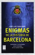 ENIGMAS DE LA HISTORIA DE BARCELONA - 9788415256458 - JOSE LUIS CABALLERO