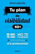 TU PLAN DE VISIBILIDAD 40+ - 9788416029358 - NEUS ARQUES