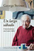 UN LARGO SABADO: CONVERSACIONES CON LAURE ADLER - 9788416638758 - GEORGE STEINER