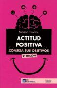 ACTITUD POSITIVA. CONSIGA SUS OBJETIVOS - 9788416671458 - MARIAN THOMAS