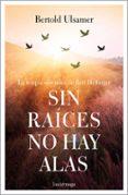 SIN RAICES NO HAY ALAS - 9788417371258 - BERTOLD ULSAMER