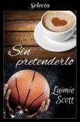 sin pretenderlo (bolonia 4) (ebook)-laimie scott-9788417606558
