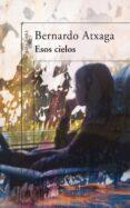 ESOS CIELOS - 9788420471358 - BERNARDO ATXAGA