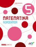 MATEMATIKA 5º EDUCACION PRIMARIA   KOADERNOA 1.NAVARRA / PAIS VASCO - 9788420776958 - VV.AA.