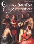 GRANDES SANTOS Y FUNDADORES: ATLAS HISTORICO - 9788428529358 - ANTONIO SICARI