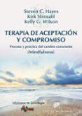 terapia de aceptacion y compromiso: proceso y practica del cambio consciente (mindfulness)-steven c. hayes-kirk d. strosahl-kelly g. wilson-9788433026958