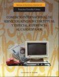 COMERCIO INTERNACIONAL DE SERVICIOS: REVISION CONCEPTUAL Y ESPECI AL REFERENCIA AL CASO ESPAÑOL - 9788433825858 - FRANCISCO GONZALEZ GOMEZ