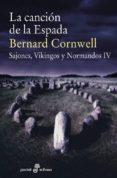 LA CANCIÓN DE LA ESPADA (SAJONES, VIKINGOS Y NORMANDOS IV) - 9788435019958 - BERNARD CORNWELL