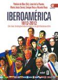 (PE) IBEROAMERICA 1812-2012: DE LAS INDEPENDENCIAS A LA GLOBALIZACION - 9788441432758 - PATRICIO DE BLAS