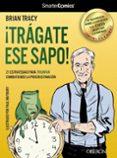 ¡TRAGATE ESE SAPO! 21 ESTRATEGIAS PARA TRIUNFAR COMBATIENDO LA PR OCRASTINACION - 9788441532458 - BRIAN TRACY